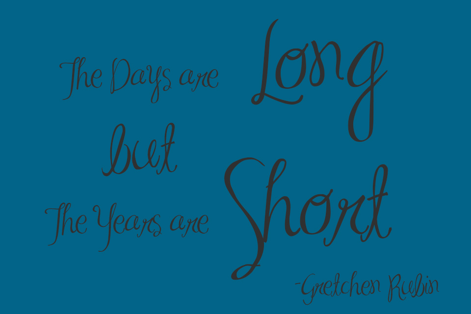Gretchen Rubin Motherhood Quote parenting Days are Long